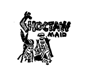 mark for CHOCTAW MAID, trademark #72304710