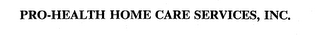 mark for PRO-HEALTH HOME CARE SERVICES, INC., trademark #73664530