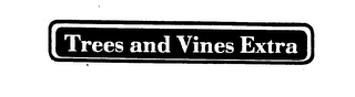 mark for TREES AND VINES EXTRA, trademark #73671898