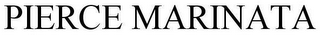 mark for PIERCE MARINATA, trademark #73753211