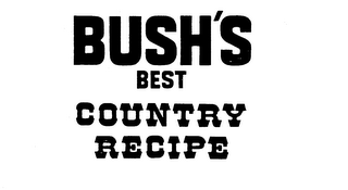 mark for BUSH'S BEST COUNTRY RECIPE, trademark #74016754