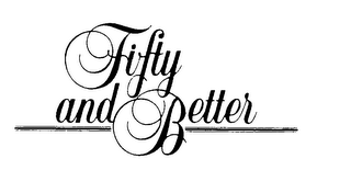 mark for FIFTY AND BETTER, trademark #74017346