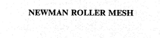 mark for NEWMAN ROLLER MESH, trademark #74280405