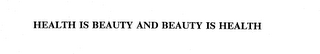 mark for HEALTH IS BEAUTY AND BEAUTY IS HEALTH, trademark #74336016
