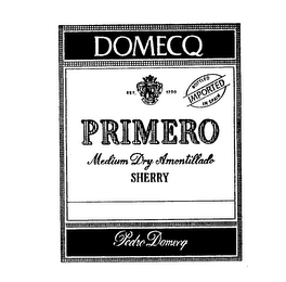 mark for PRIMERO DOMECQ MEDIUM DRY AMONTILLADO SHERRY PEDRO DOMECQ EST. 1730 BOTTLED IN SPAIN IMPORTED, trademark #74433560