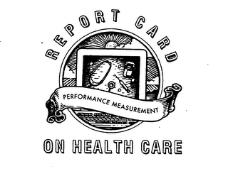 mark for REPORT CARD ON HEALTH CARE PERFORMANCE MEASUREMENT, trademark #74438400