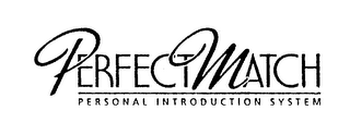 mark for PERFECT MATCH PERSONAL INTRODUCTION SYSTEM, trademark #74590914