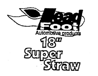 "mark for LEAD FOOT AUTOMOTIVE PRODUCTS 18"" SUPER STRAW, trademark #74705350"