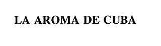 mark for LA AROMA DE CUBA, trademark #75007860