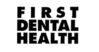 mark for F I R S T DENTAL HEALTH, trademark #75273345