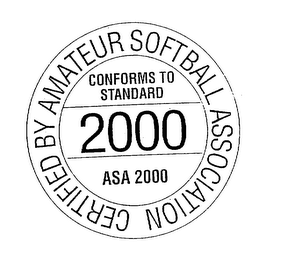 mark for CERTIFIED BY AMATEUR SOFTBALL ASSOCIATION 2000 CONFORMS TO STANDARD ASA 2000, trademark #75284948