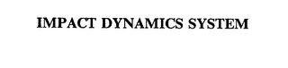 mark for IMPACT DYNAMICS SYSTEM, trademark #75403975