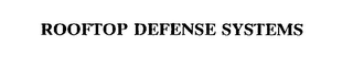 mark for ROOFTOP DEFENSE SYSTEMS, trademark #75465926