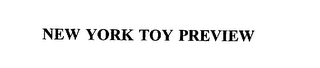 mark for NEW YORK TOY PREVIEW, trademark #75494467