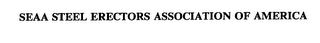 mark for SEAA STEEL ERECTORS ASSOCIATION OF AMERICA, trademark #75570074