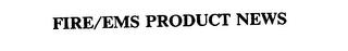 mark for FIRE/EMS PRODUCT NEWS, trademark #75580469
