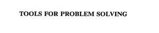 mark for TOOLS FOR PROBLEM SOLVING, trademark #75581651