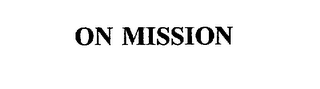 mark for ON MISSION, trademark #75587554