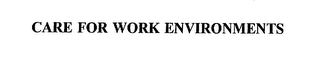 mark for CARE FOR WORK ENVIRONMENTS, trademark #75604303