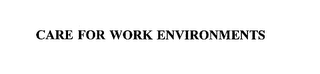 mark for CARE FOR WORK ENVIRONMENTS, trademark #75604311