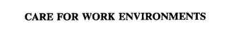 mark for CARE FOR WORK ENVIRONMENTS, trademark #75604321