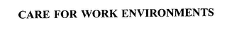 mark for CARE FOR WORK ENVIRONMENTS, trademark #75604927