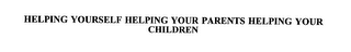 mark for HELPING YOURSELF HELPING YOUR PARENTS HELPING YOUR CHILDREN, trademark #75612999