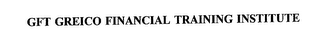 mark for GFT GREICO FINANCIAL TRAINING INSTITUTE, trademark #75613277