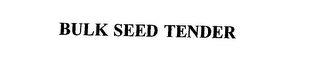 mark for BULK SEED TENDER, trademark #75646779