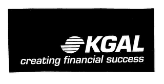 mark for KGAL CREATING FINANCIAL SUCCESS, trademark #75648518