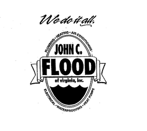 mark for WE DO IT ALL. PLUMBING HEATING AIR CONDITIONING ELECTRICAL WATERPROOFING HEAT PUMPS JOHN C. FLOOD OF VIRGINIA, INC., trademark #75665433