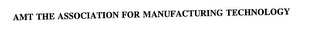 mark for AMT THE ASSOCIATION FOR MANUFACTURING TECHNOLOGY, trademark #75671432