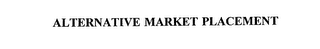 mark for ALTERNATIVE MARKET PLACEMENT, trademark #75672095