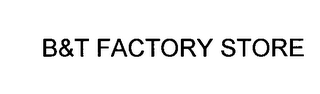 mark for B&T FACTORY STORE, trademark #75701406