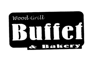 mark for WOOD GRILL BUFFET & BAKERY, trademark #75706644