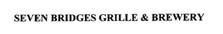 mark for SEVEN BRIDGES GRILLE & BREWERY, trademark #75727351