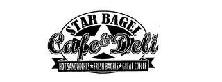 mark for STAR BAGEL CAFE & DELI HOT SANDWICHES FRESH BAGELS GREAT COFFEE, trademark #75733757
