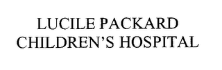 mark for LUCILE PACKARD CHILDREN'S HOSPITAL, trademark #75739979