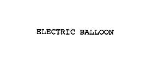 mark for ELECTRIC BALLOON, trademark #75779099