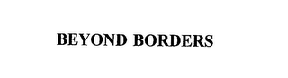 mark for BEYOND BORDERS, trademark #75787596