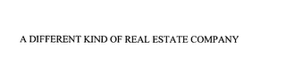 mark for A DIFFERENT KIND OF REAL ESTATE COMPANY, trademark #75789598