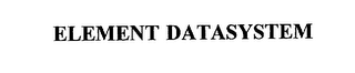 mark for ELEMENT DATASYSTEM, trademark #75790671