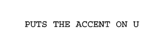 mark for PUTS THE ACCENT ON U, trademark #75821966