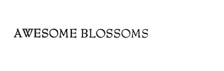mark for AWESOME BLOSSOMS, trademark #75823569