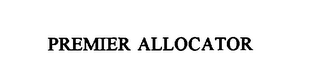 mark for PREMIER ALLOCATOR, trademark #75824672