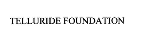mark for TELLURIDE FOUNDATION, trademark #75830769