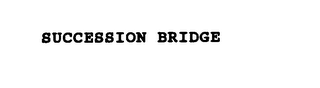 mark for SUCCESSION BRIDGE, trademark #75837796