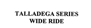 mark for TALLADEGA SERIES WIDE RIDE, trademark #75837880