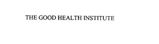 mark for THE GOOD HEALTH INSTITUTE, trademark #75845680