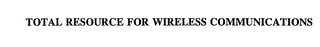 mark for TOTAL RESOURCE FOR WIRELESS COMMUNICATIONS, trademark #75847657